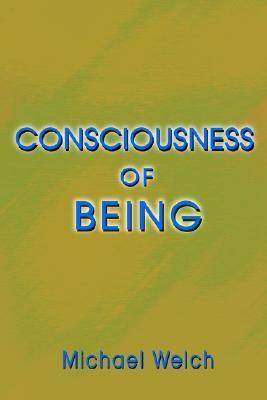Consciousness of Being  by  Michael Welch