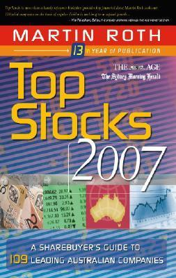 Top Stocks 2007: A Sharebuyers Guide to 109 Leading Australian Companies  by  Martin Roth