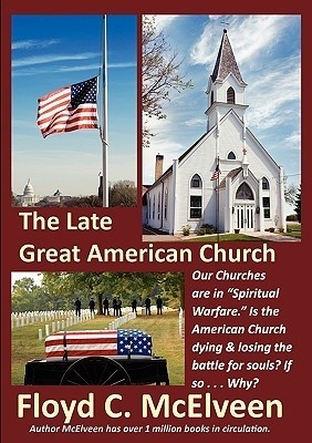 The Late Great American Church: Is the Sun Setting on the American Church?  by  Floyd C. McElveen