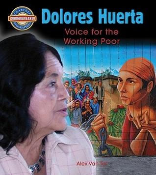 Dolores Huerta: Voice for the Working Poor Alex Van Tol