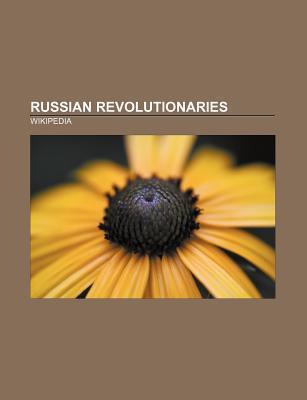 Russian Revolutionaries: Leon Trotsky, Mikhail Bakunin, Vyacheslav Molotov, Alexander Kerensky, Emma Goldman, Grigory Zinoviev, Lev Kamenev Source Wikipedia