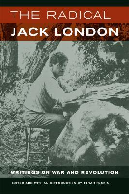 The Radical Jack London: Writings on War and Revolution  by  Jack London