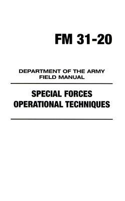 FM 31-20: Special Forces Operational Techniques: Department of the Army Field Manual Paladin Press