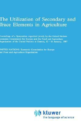 The Utilization of Secondary and Trace Elements in Agriculture  by  UN Economic Commission for Europe