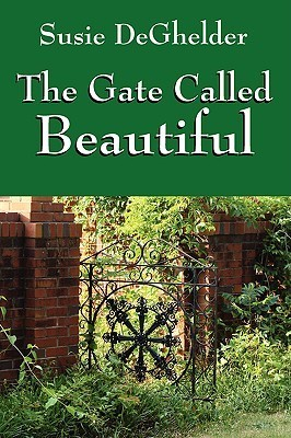 The Gate Called Beautiful  by  Susie Deghelder