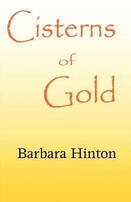 Cisterns of Gold  by  Barbara Hinton