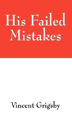 His Failed Mistakes  by  Vincent Grigsby