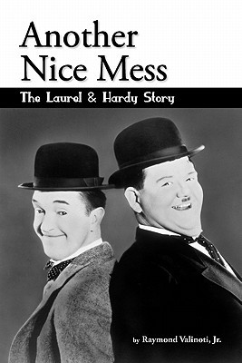 Another Fine Mess: The Laurel & Hardy Story  by  Raymond Valinoti Jr.