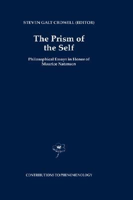 The Prism of the Self: Philosophical Essays in Honor of Maurice Natanson  by  Steven Galt Crowell