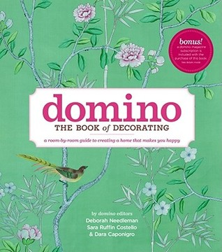 Domino: The Book of Decorating: A Room-by-Room Guide to Creating a Home That Makes You Happy Deborah Needleman