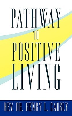 Pathway to Positive Living Henry L. Causly