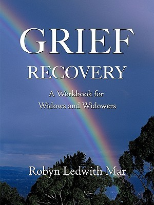 Grief Recovery: A Workbook for Widows and Widowers  by  Robyn Ledwith Mar