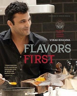 Flavors First: An Indian Chefs Culinary Journey Vikas Khanna