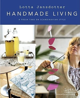 Lotta Jansdotters Handmade Living: A Fresh Take on Scandinavian Style  by  Lotta Jansdotter