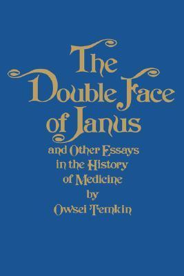 The Double Face of Janus and Other Essays in the History of Medicine Owsei Temkin