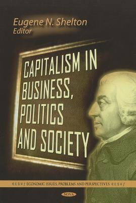 Capitalism in Business, Politics and Society Eugene N. Shelton
