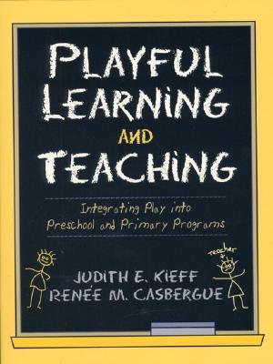 Playful Learning and Teaching: Integrating Play Into Preschool and Primary Programs  by  Judith E. Kieff