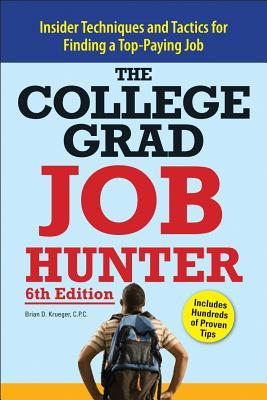 College Grad Job Hunter: Insider Techniques and Tactics for Finding A Top-Paying Entry-level Job Brian D. Krueger