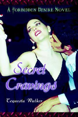Secret Cravings  by  Tequesta Walker