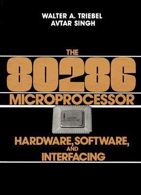 The 80286 Microprocessor: Hardware, Software and Interfacing Avtar Singh