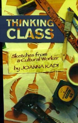 Thinking Class: Sketches from a Cultural Worker Joanna Kadi
