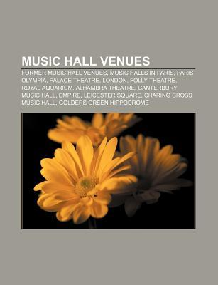Music Hall Venues: Former Music Hall Venues, Music Halls in Paris, Paris Olympia, Palace Theatre, London, Folly Theatre, Royal Aquarium  by  Source Wikipedia