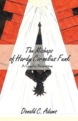 The Mishaps of Hardy Cornelius Funk: A Graphic Perspective  by  C. Adams Donald C. Adams