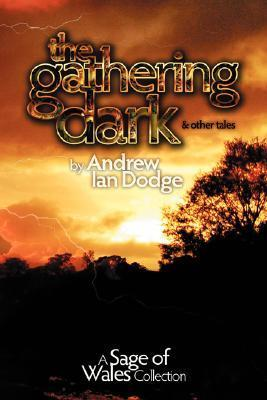 The Gathering Dark and Other Tales: A Sage of Wales Collection  by  Andrew Ian Dodge