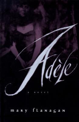 Adèle: A Novel  by  Mary  Flanagan