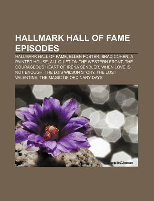 Hallmark Hall of Fame Episodes: Ellen Foster, Hallmark Hall of Fame, Brad Cohen, the Courageous Heart of Irena Sendler, the Devils Arithmetic  by  Books LLC
