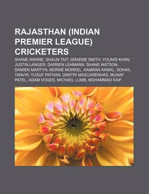 Rajasthan (Indian Premier League) Cricketers: Shane Warne, Shaun Tait, Graeme Smith, Younis Khan, Justin Langer, Darren Lehmann, Shane Watson Source Wikipedia