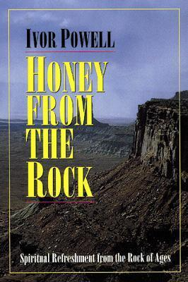 Honey from the Rock***op***: Spiritual Refreshment from the Rock of Ages Ivor Powell