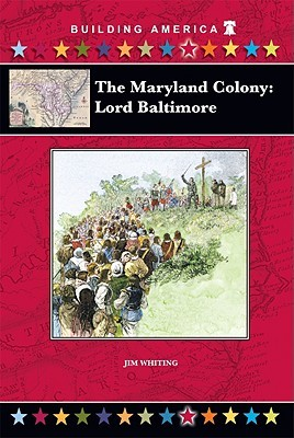 The Maryland Colony: Lord Baltimore  by  Jim Whiting