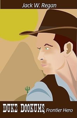Duke Dookums, Frontier Hero Jack W. Regan