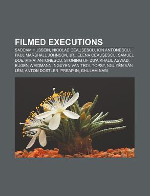 Filmed Executions: Saddam Hussein, Nicolae Ceau Escu, Ion Antonescu, Paul Marshall Johnson, JR., Elena Ceau Escu, Samuel Doe, Mihai Anton  by  Source Wikipedia