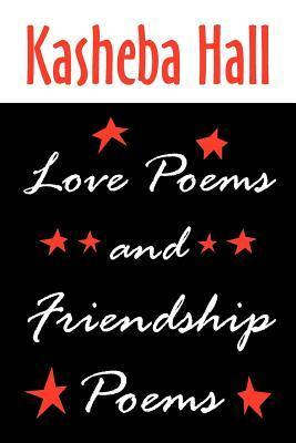 Love Poems and Friendship Poems  by  Kasheba Hall