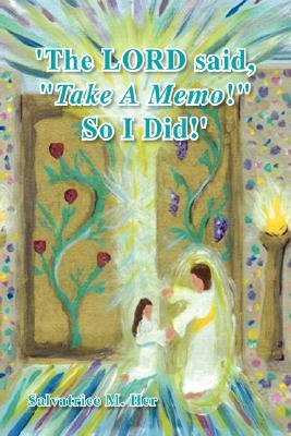 The Lord Said, Take A Memo! So I Did  by  Salvatrice M. Her