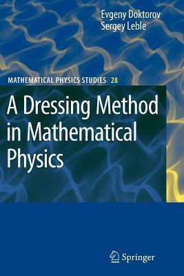 A Dressing Method in Mathematical Physics  by  Evgeny V. Doktorov