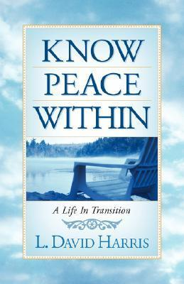 Know Peace Within  by  L. David Harris