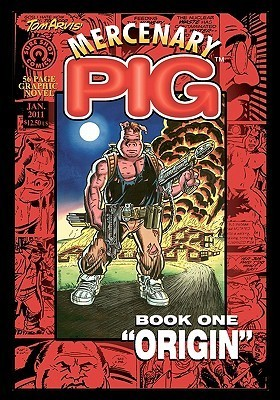 Mercenary Pig: Book One: Origin  by  Tom Arvis