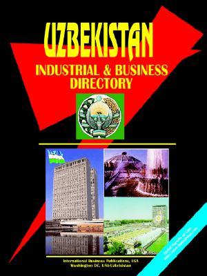 Uzbekistan Industrial and Business Directory USA International Business Publications