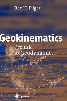 Geokinematics: Prelude to Geodynamics  by  Rex H. Pilger