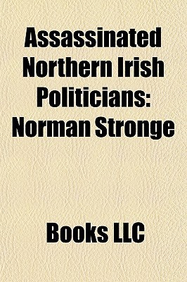 Assassinated Northern Irish Politicians: Norman Stronge  by  Books LLC