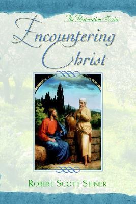 Encountering Christ Robert Scott Stiner