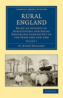 Rural England, Volume 1: Being an Account of Agricultural and Social Researches Carried Out in the Years 1901 and 1902 H. Rider Haggard