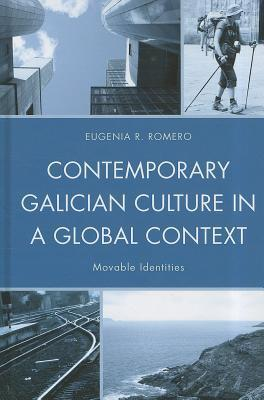 Contemporary Galician Culture in a Global Context: Movable Identities  by  Eugenia R. Romero