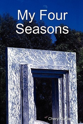 My Four Seasons  by  Cheryl Irene Gabler