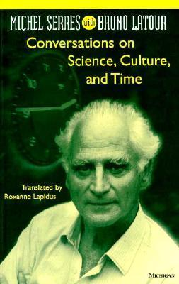 Conversations on Science, Culture, and Time: Michel Serres with Bruno Latour Michel Serres