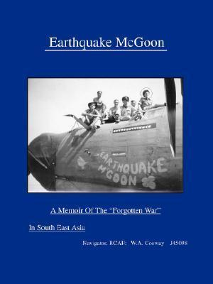 Earthquake McGoon: A Memoir of the Forgotten War in South East Asia W A Cosway