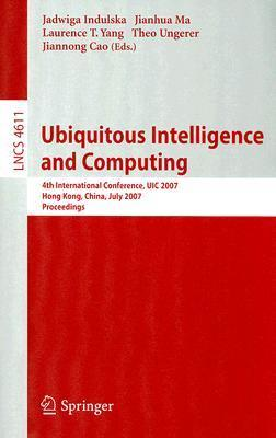 Ubiquitous Intelligence And Computing: 4th International Conference, Uic 2007, Hong Kong, China, July 11 13, 2007, Proceedings (Lecture Notes In Computer ... Applications, Incl. Internet/Web, And Hci) Jadwiga Indulska